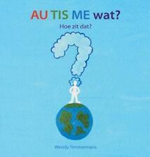 Au Tis Me Wat? : Hoe Zit DAT? by Wendy Timmermans (2015, Hardcover)