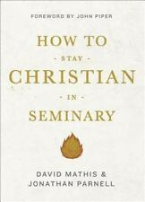 How to Stay Christian in Seminary by Jonathan Parnell and David Mathis (2014,...