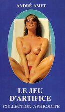 Le jeu d'artifice // André AMET // Collection Aphrodite // EROTIQUE // 1 édition