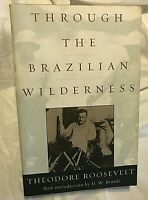Theodore Roosevelt THROUGH THE BRAZILIAN WILDERNESS First Cooper Square Edition
