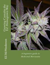 Growing Cannabis the EZ Homegrown Way: A beginners guide to Medicinal Marijuana