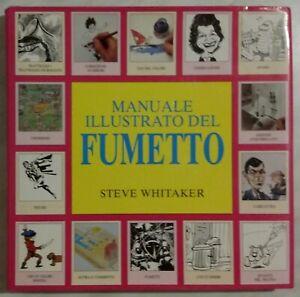 Manuale illustrato del fumetto di Steve Whitaker Ed.Tecniche Nuove, 1996 perfett
