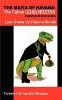 Mafia of Havana : The Cuban Cosa Nostra, Paperback by De Peralta Morell, Luis...
