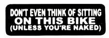DON'T EVEN THINK OF SITTING ON THIS BIKE ( UNLESS YOU'RE NAKED ) HELMET STICKER