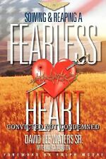 Sowing and Reaping a Fearless Heart : Convicted Not Condemned by With Anita...