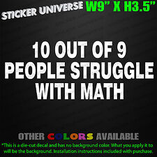 10 OUT OF 9 PEOPLE STRUGGLE WITH MATH Funny Car Window Decal Bumper Sticker 0005