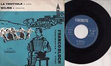 FRANCO BLOCH FISARMONICA disco 45 giri STAMPA ITALIANA La trottola + Wilma POLKA