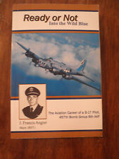 SIGNED  Ready or Not Into The Wild Blue  457th Bomb Group By J. Francis Angier
