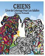 Chiens Livre a Colorier Pour les Adultes by Jason Potash (2015, Paperback)