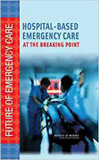 Hospital-Based Emergency Care: At the Breaking Point (Future of Emergency Care),