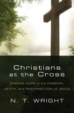 Christians at the Cross: Finding Hope in the Passion, Death... N.T. Wright 2008