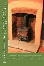 The Wood Burning Stove. Everything You Need to Know by James Eastwood (2015,...