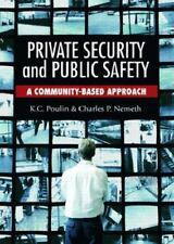 Private Security and Public Safety: A Community-Based Approach, Nemeth, Charles