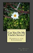 Can You Do My Uncle's Service? : Funerals for Strangers by Deborah Click...