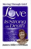 Love is Strong as Death: Moving Through Grief by James Dillet Freeman