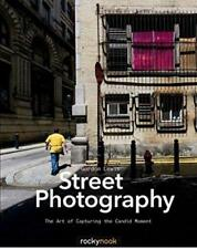 Street Photography: the Art of Capturing the Candid Moment by Gordon Lewis Pap