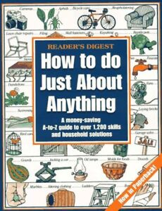 How to do just about anything by Editors of Readers Digest
