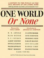 One World or None: A Report to the Public on the Full Meaning of the Atomic Bom
