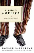 Flying to America: 45 More Stories by Barthelme, Donald