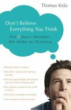 Don't Believe Everything You Think The 6 Basic Mistakes We Make in Thinking