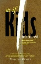 As If Kids Mattered: What's Wrong in the World of Child Protection and Adoption