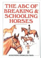 The ABC Guide to Breaking and Schooling Horses,Josephine Knowles