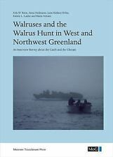 Walruses and the Walrus Hunt in West and Northwest Greenland: An Interview Su.