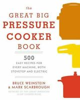 THE GREAT BIG PRESSURE COOKER BOOK - WEINSTEIN, BRUCE/ (0804185328)