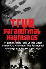 True Ghost Stories and Hauntings, True Paranormal Hauntings, True Ghost...