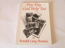 Good - Pity, Pity, God Help Too. Copy Signed by the Author. Ronald Lang Thomas 2