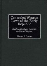 Concealed Weapon Laws of the Early Republic : Dueling, Southern Violence, and...
