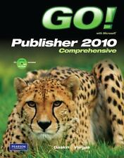 Go!: GO! with Microsoft Publisher 2010 Comprehensive by Alicia Vargas and...