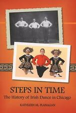 Steps in Time: The History of Irish Dance in Chicago (Irish Dance Series)
