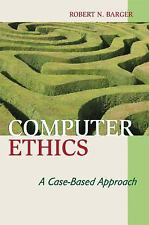 Computer Ethics : A Case-Based Approach by Robert N. Barger (2008, Paperback)
