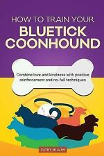 How to Train Your Bluetick Coonhound (Dog Training Collection) : Combine Love.