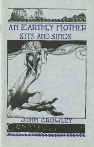 AN EARTHLY MOTHER SITS AND SINGS • John Crowley • Chapbook • 2000
