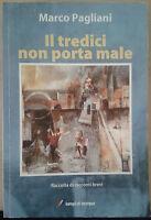 IL TREDICI NON PORTA MALE - PAGLIANI MARCO - LAMPI DI STAMPA - 2009 - M