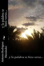Y la Palabra Se Hizo Verso by Antonio Hernández (2014, Paperback)