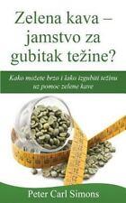Zelena Kava - Jamstvo Za Gubitak Teine? : Kako Moete Brzo I Lako Izgubiti...