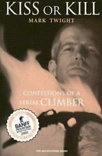 Kiss or Kill : Confessions of a Serial Climber by Mark Twight (2002, Paperback)
