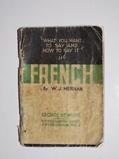 WHAT YOU WANT TO SAY AND HOW TO SAY IT IN FRENCH, W.J. Hernan 1930 Book