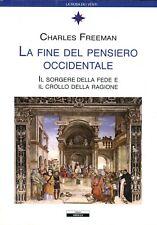 Freeman Charles LA FINE DEL PENSIERO OCCIDENTALE