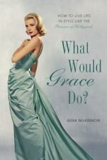 What Would Grace Do?: How to Live Life in Style Like the Princess of-ExLibrary