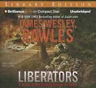 NEW Liberators: A Novel of the Coming Global Collapse by James Wesley Rawles
