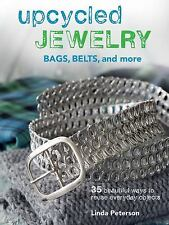 Upcycled Jewelry: 35 beautiful projects made from recycled materials, , Peterson