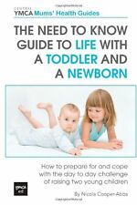The Need to Know Guide to Life With a Toddler and a Newborn: How to Prepare For