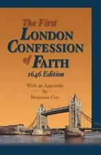 First London Baptist Confession of Faith : With an 1646 Appendix by Benjamin...