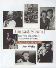 The Last Album: Eyes from the Ashes of Auschwitz-Birkenau: By Weiss, Ann