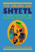 The Golden Age Shtetl: A New History of Jewish Life in East Europe (Paperback or