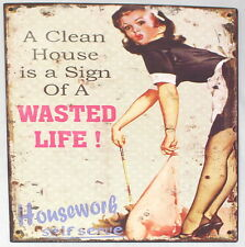 A Clean House is a Sign of A WASTED LIFE! Housework self Serve Metal Sign